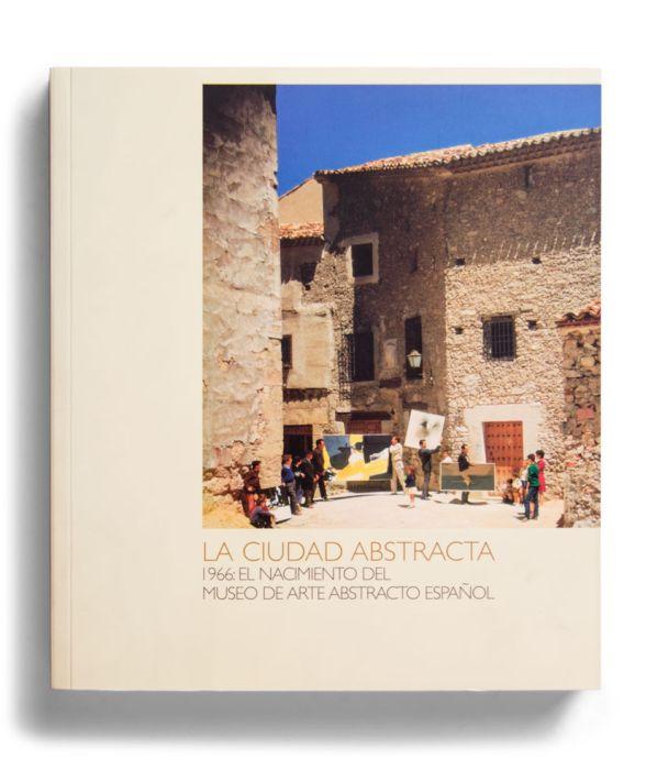 Catálogo : La ciudad abstracta. 1966: el nacimiento del Museo de Arte Abstracto Español
