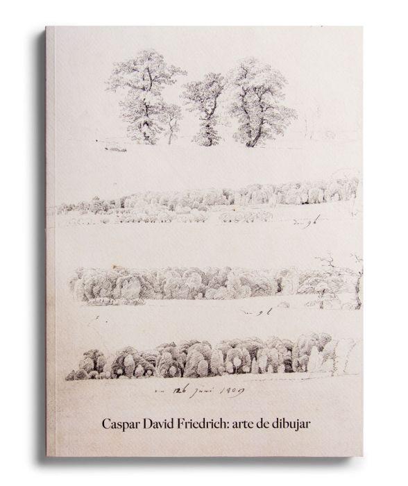 Catálogo : Caspar David Friedrich. Arte de dibujar