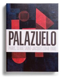 Catalogue : Pablo Palazuelo. París, 13 rue Saint-Jacques (1948-1968)