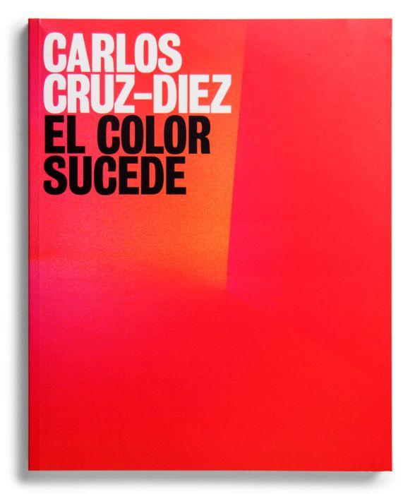 Catálogo : Carlos Cruz-Diez. El color sucede