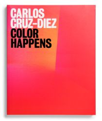 Catálogo : Carlos Cruz-Diez. Color Happens