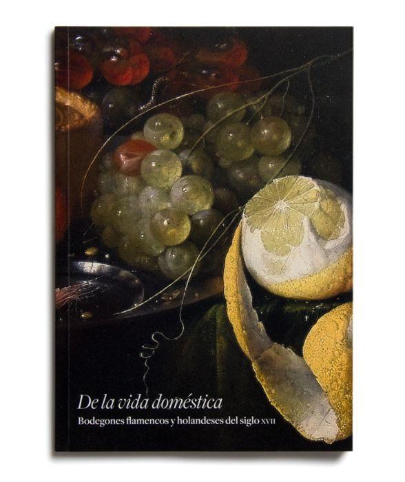 Catalogue : De la vida doméstica. bodegones flamencos y holandeses del siglo XVII