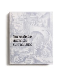 Surrealistas antes del surrealismo : la fantasía y lo fantástico en la estampa, el dibujo y la fotografía [cat. expo. Fundación Juan March, Madrid]. Madrid: Fundación Juan March, 2013