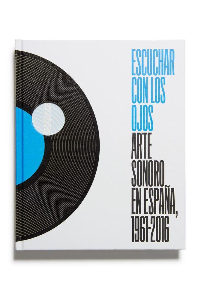 Catálogo : Escuchar con los ojos. arte sonoro en España, 1961-2016