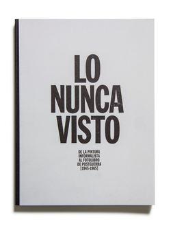 Catálogo : Lo nunca visto. de la pintura informalista al fotolibro de postguerra (1945-1965). Volumen 1