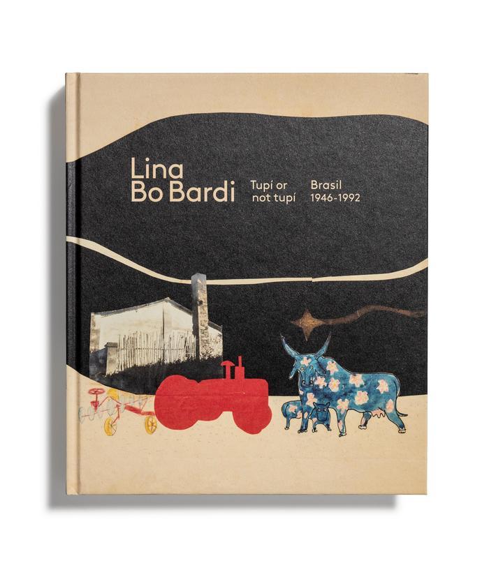 Catálogo : Lina Bo Bardi. tupí or not tupí. Brasil, 1946-1992