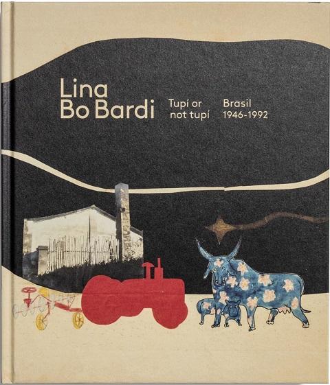 """Portada de """"Lina Bo Bardi : Tupí or not tupí : Brasil 1946-1992"""""""