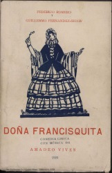 """Doña Francisquita : comedia lírica en tres actos, el último dividido en dos cuadros inspirada en """"la discreta enamorada"""" de Lope de Vega / Federico Romero y Guillermo Fernández-Shaw. Música de Amadeo Vives."""