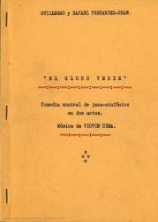El globo verde : comedia musical de jazz-sinfónico en dos actos / Guillermo y Rafael Fernández-Shaw ; música de Víctor Cyma.