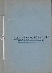 La Plaza Mayor de Madrid : comedia lírica en ocho cuadros distribuidos en dos actos, en el Madrid de don Ramón de la Cruz / libro de Guillermo y Rafael Fernández-Shaw ; música de [Manuel Parada].