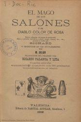 Ver ficha del libro: EL MAGO DE LOS SALONES O EL DIABLO COLOR DE ROSA: NUEVA COLECCIÓN DE JUEGOS DE ESCAMOTEO, FÍSICA Y QUÍMICA RECREATIVA