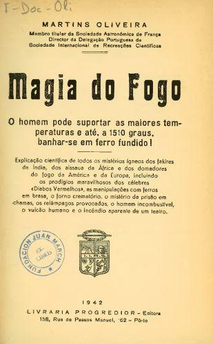 Libro : Magia do fogo : o homem pode suportar as maiores temperaturas e até, a 1510 graus, banhar-se em ferro fundido!
