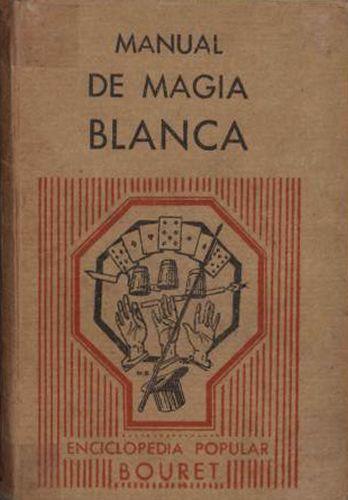 Libro : Nuevo manual de magia blanca: colección de juegos de destreza, misteriosos, de sociedad, matemáticos, físicos y químicos