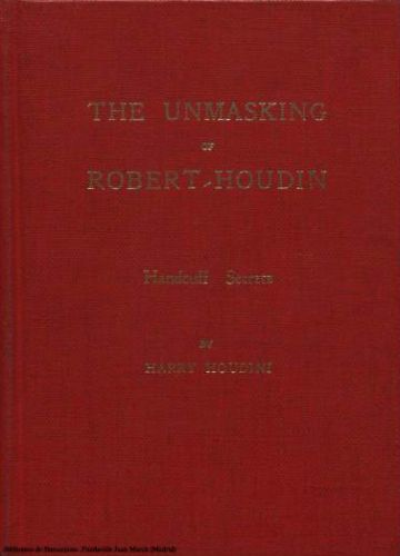Book : The unmasking of Robert-Houdin together with a treatise on handcuff secrets