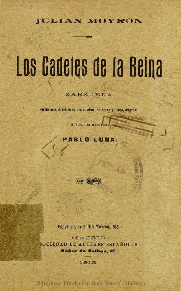 Los cadetes de la Reina:zarzuela en un acto dividido en dos cuadros, en verso y prosa