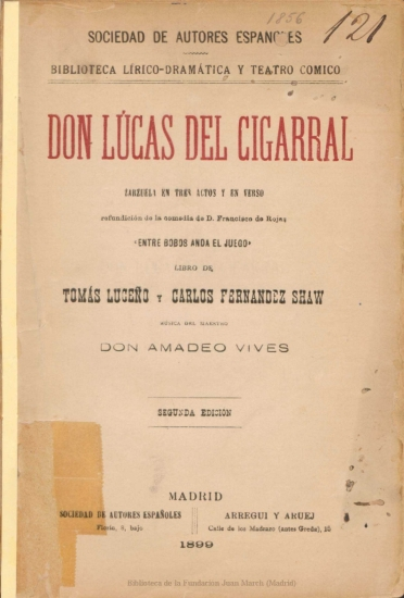Don Lucas del cigarral:zarzuela en tres actos y en verso, refundición de la comedia de D. Francisco de Rojas Entre bobos anda el juego