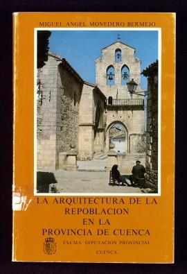 La Arquitectura de la repoblación en la provincia de Cuenca