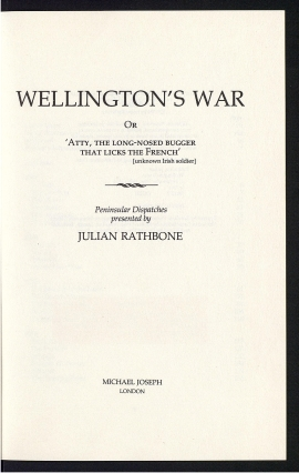 "Wellington's war, or, ""Atty, the long-nosed bugger that licks the French"" (unknown Irish soldier)"
