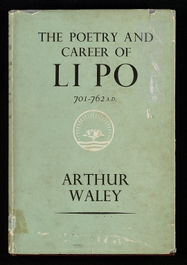 The Poetry and career of Li Po, 701-762 A.D.