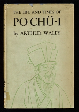 The Life and times of Po Chü-I, 772-846 A.D.
